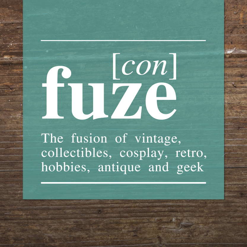 [con]fuze. The fusion of vintage, collectibles, cosplay, retro, hobbies, antiques and geek