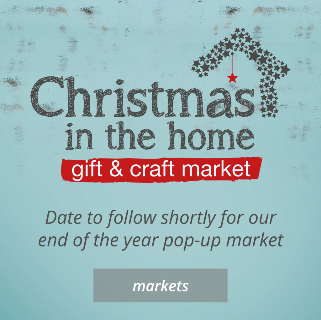 Markets. Christmas in the Home gift and craft market. Date to follow shortly for our end of year pop-up market.